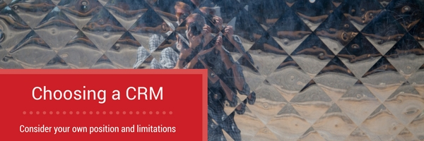 Consider your own position and limitations when choosing a CRM