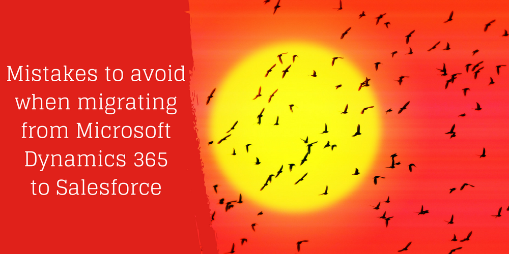 Mistakes to avoid when migrating from Microsoft Dynamics 365 to Salesforce