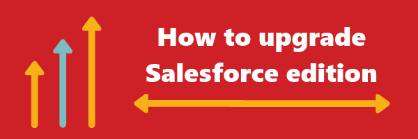 How to upgrade Salesforce edition