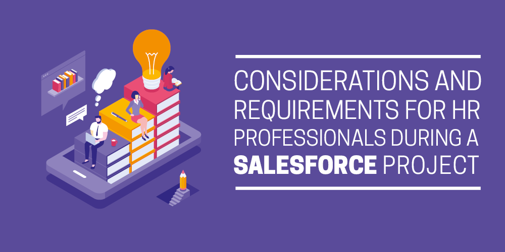 Considerations and requirements for HR professionals during a Salesforce project