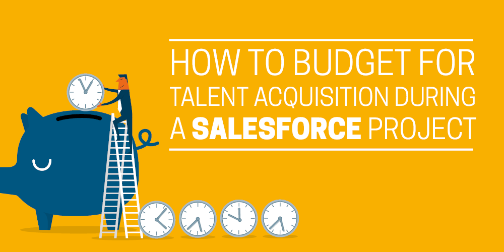 How to budget for talent acquisition during a Salesforce project