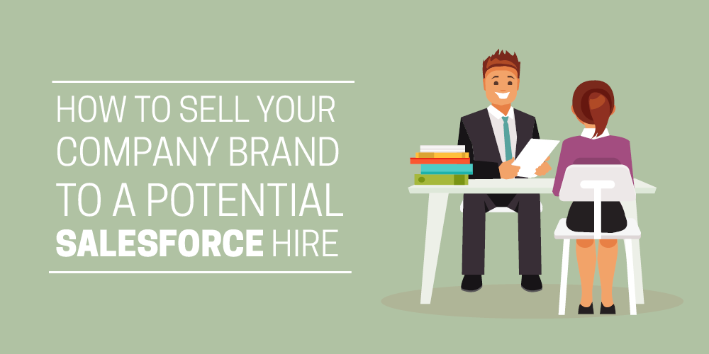 How to sell your company brand to a potential Salesforce hire
